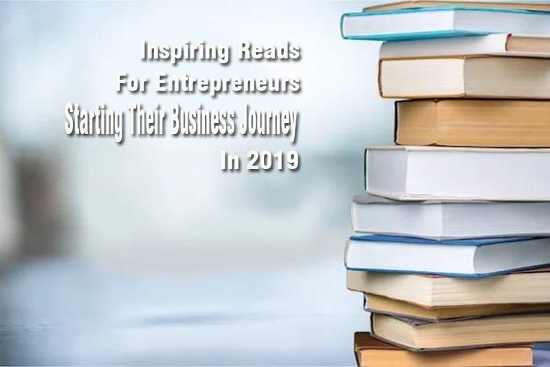 Inspiring Reads For Entrepreneurs Starting Their Business Journey In 2019